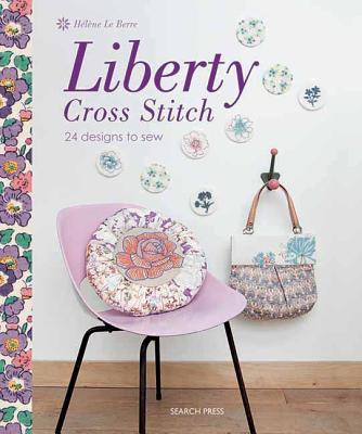 Liberty Cross Stitch: 24 Designs to Sew - Le Berre, Helene