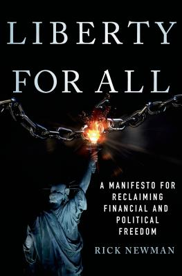 Liberty for All: A Manifesto for Reclaiming Financial and Political Freedom - Newman, Rick