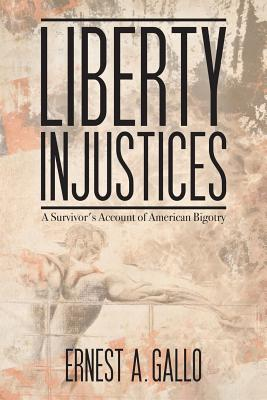 Liberty Injustices: A Survivor's Account of American Bigotry - Gallo, Ernest a