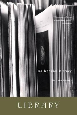 Library: An Unquiet History - Battles, Matthew
