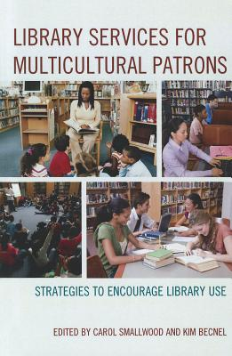 Library Services for Multicultural Patrons: Strategies to Encourage Library Use - Smallwood, Carol (Editor), and Becnel, Kim (Editor)