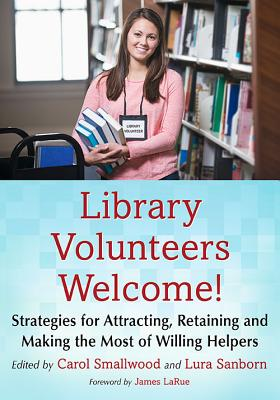 Library Volunteers Welcome!: Strategies for Attracting, Retaining and Making the Most of Willing Helpers - Sanborn, Lura (Editor)