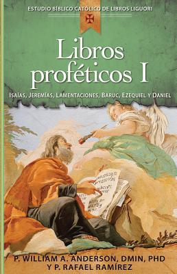 Libros Profeticos I: Isaias, Jeremias, Lamentaciones, Baruc, Ezequiel y Daniel - Anderson, William, and Teixeira, Lucas, Father