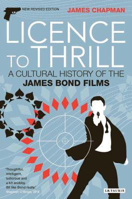 Licence to Thrill: A Cultural History of the James Bond Films - Chapman, James, Professor