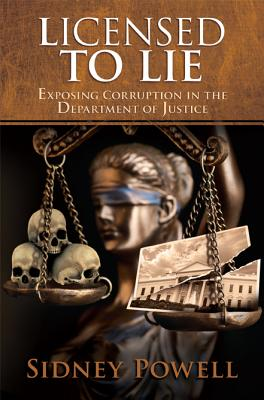 Licensed to Lie: Exposing Corruption in the Department of Justice - Powell, Sidney