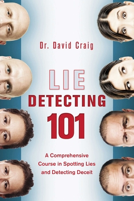 Lie Detecting 101: A Comprehensive Course in Spotting Lies and Detecting Deceit - Craig, David, Dr.