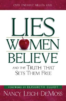 Lies Women Believe: And the Truth That Sets Them Free - DeMoss, Nancy Leigh, and Elliot, Elisabeth (Foreword by)