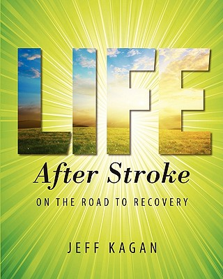 Life After Stroke: On the Road to Recovery - Kagan, Jeff