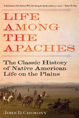 Life Among the Apaches: The Classic History of Native American Life on the Plains - Cremony, John C.