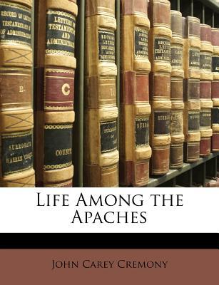 Life Among the Apaches - Cremony, John C
