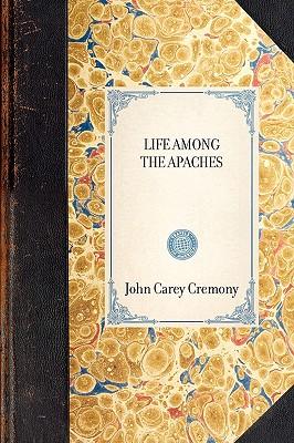 Life Among the Apaches - Cremony, John C, and John Carey Cremony, Carey Cremony