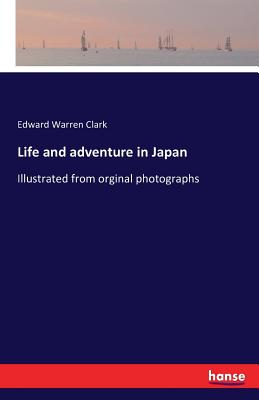 Life and Adventure in Japan - Clark, Edward Warren