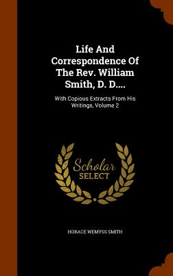 Life and Correspondence of the REV. William Smith, D. D....: With Copious Extracts from His Writings, Volume 2 - Smith, Horace Wemyss