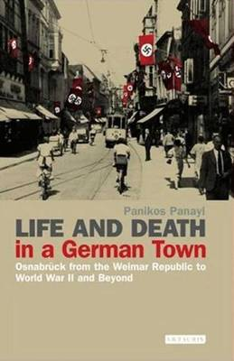 Life and Death in a German Town: Osnabruck from the Weimar Republic to World War II and Beyond - Panayi, Panikos