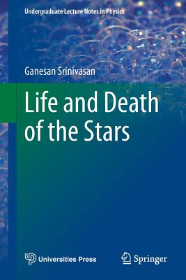 Life and Death of the Stars - Srinivasan, Ganesan