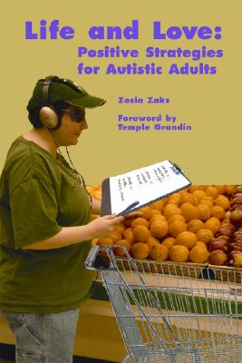Life and Love: Positive Strategies for Autistic Adults - Zaks, Zosia, and Grandin, Temple, Dr., PH.D. (Foreword by)