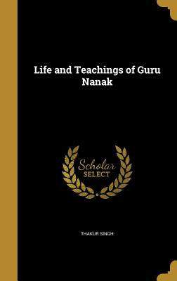 Life and Teachings of Guru Nanak - Singh, Thakur