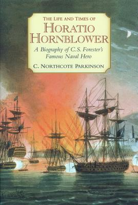 Life and Times of Horatio Hornblower - Parkinson, C Northcote