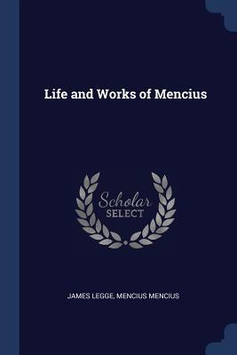 Life and Works of Mencius - Legge, James, and Mencius, Mencius