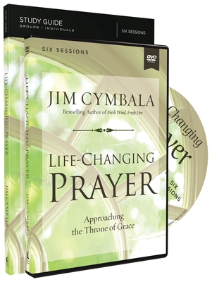 Life-Changing Prayer Study Guide with DVD: Approaching the Throne of Grace - Cymbala, Jim