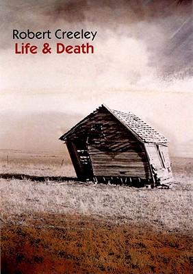 Life & Death - Creeley, Robert