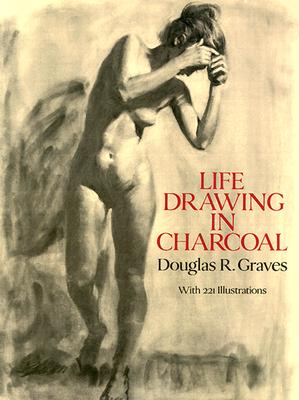 Life Drawing in Charcoal - Graves, Douglas R