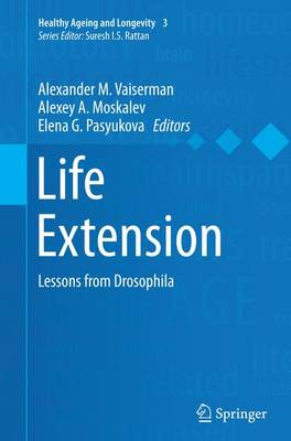 Life Extension: Lessons from Drosophila - Vaiserman, Alexander M (Editor), and Moskalev, Alexey A (Editor), and Pasyukova, Elena G (Editor)