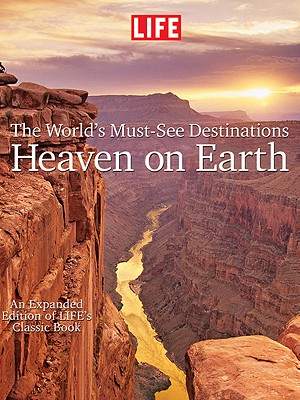 Life Heaven on Earth, the World's Must-See Destinations: An Expanded Edition of Life's Classic Book - Editors, Of Life, and Life Magazine