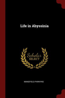 Life in Abyssinia - Parkyns, Mansfield