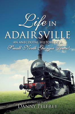 Life in Adairsville - Butler (Topsy) Howard, Alice (Contributions by), and Bowdoin, Warren Daniel (Contributions by), and Pelfrey, Danny (Compiled by)