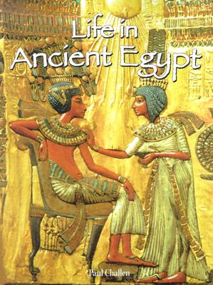 Life in Ancient Egypt - Challen, Paul C