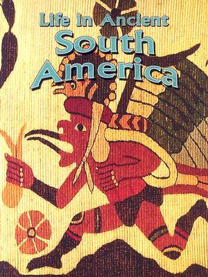 Life in Ancient South America - Richardson, Hazel