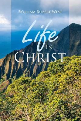 Life in Christ: Resurrection and Immortality - West, William Robert