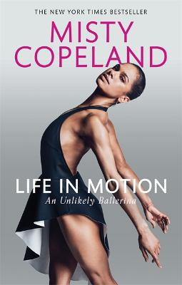 Life in Motion: An Unlikely Ballerina - Copeland, Misty