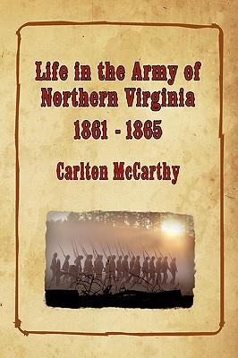 Life in the Army of Northern Virginia - 1861-1865 - McCarthy, Carlton