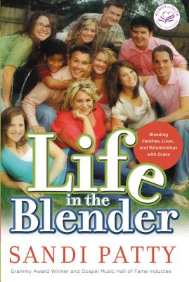 Life in the Blender: Blending Families, Lives and Relationships with Grace - Patty, Sandi