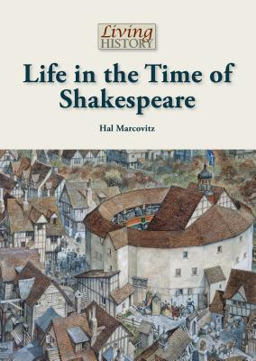 Life in the Time of Shakespeare - Marcovitz, Hal
