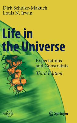 Life in the Universe: Expectations and Constraints - Schulze-Makuch, Dirk, and Irwin, Louis N.