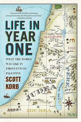 Life in Year One: What the World Was Like in First-Century Palestine - Korb, Scott