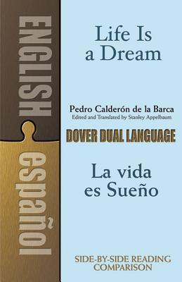 Life Is a Dream/La Vida Es Sueño: A Dual-Language Book - Calderon De La Barca, Pedro, and Appelbaum, Stanley (Editor)