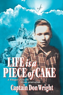 Life Is a Piece of Cake: A Whisper from the Silent Generation - Wright, Captain Don