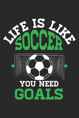Life Is Like Soccer You Need Goals: Funny Soccer Journal Notebook Soccer Player Gift (6 X 9) - Croft, Sam