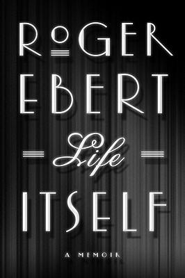 Life Itself: A Memoir - Ebert, Roger