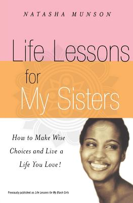 Life Lessons for My Sisters: How to Make Wise Choices and Live a Life You Love! - Munson, Natasha