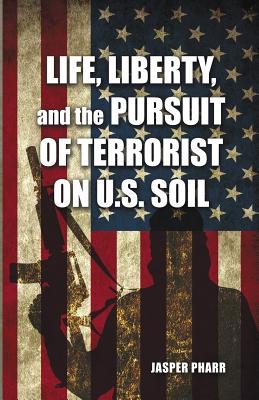 Life, Liberty, and the Pursuit of Terrorist on U.S. Soil - Pharr, Jasper