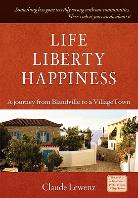 Life Liberty Happiness - Lewenz, Claude, and Udall, Stewart (Contributions by), and Henderson, Michael (Contributions by)