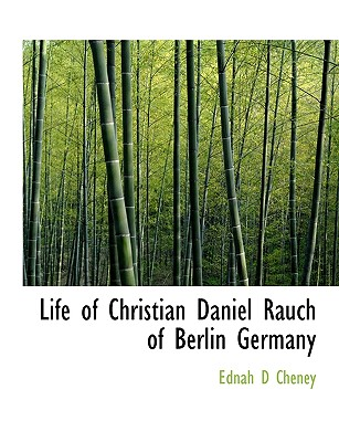 Life of Christian Daniel Rauch of Berlin Germany - Cheney, Ednah D