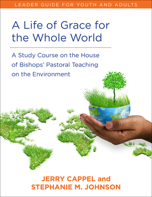 Life of Grace for the Whole World, Leader's Guide: A Study Course on the House of Bishops' Pastoral Teaching on the Environment - Cappell, Jerry, and Johnson, Stephanie