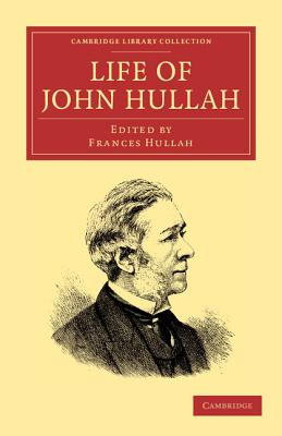 Life of John Hullah - Hullah, John, and Hullah, Frances (Editor)