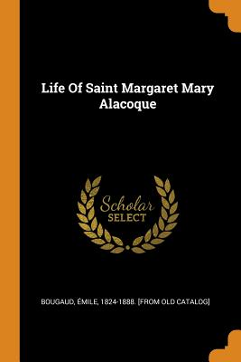 Life of Saint Margaret Mary Alacoque - Bougaud, Emile 1824-1888 [From Old Ca (Creator)